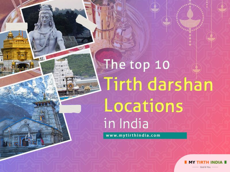 The top 10 Tirth darshan Locations in India – The best places you can visit